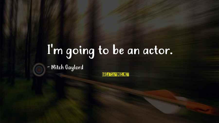 Funny Polaris Sayings By Mitch Gaylord: I'm going to be an actor.