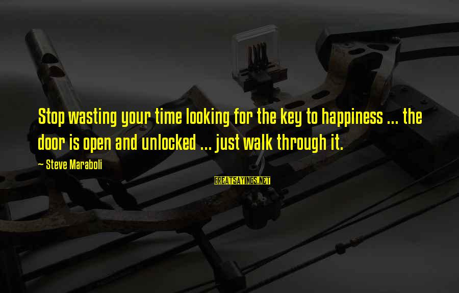 Funny Polaris Sayings By Steve Maraboli: Stop wasting your time looking for the key to happiness ... the door is open