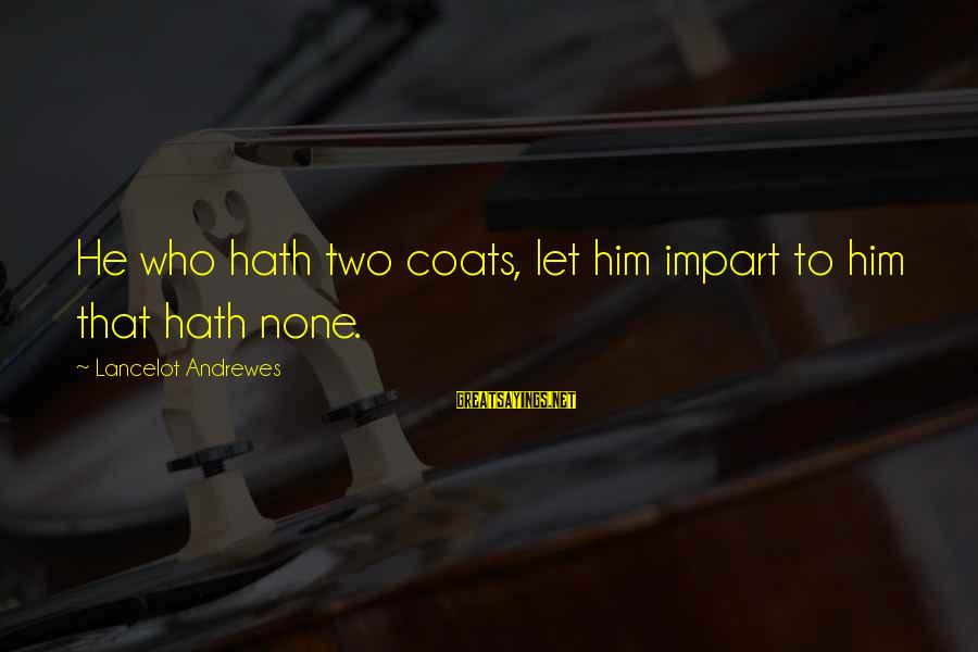 Funny Prank Calls Sayings By Lancelot Andrewes: He who hath two coats, let him impart to him that hath none.