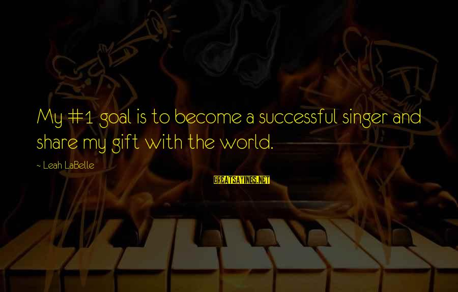 Funny Prank Calls Sayings By Leah LaBelle: My #1 goal is to become a successful singer and share my gift with the