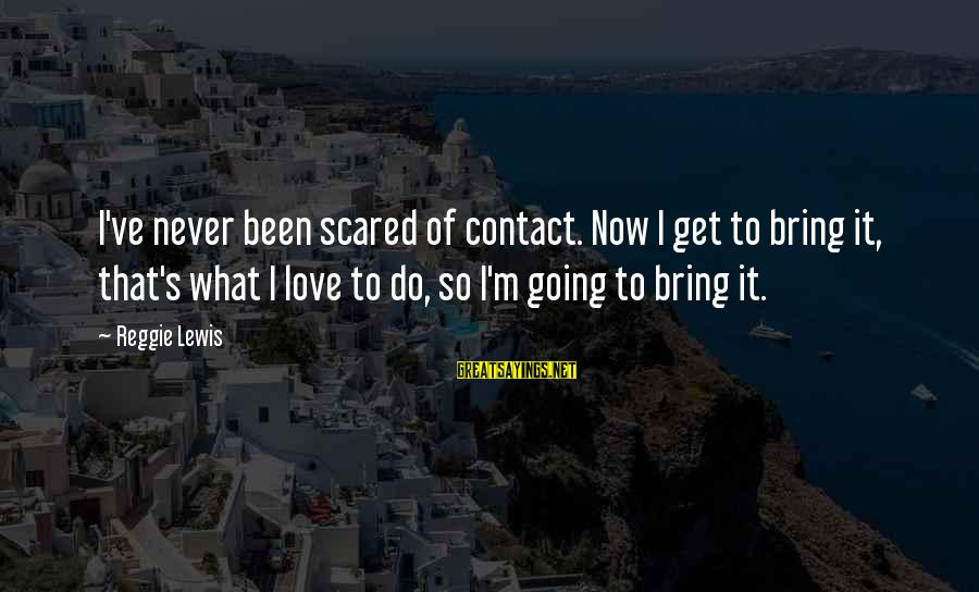 Funny Prank Calls Sayings By Reggie Lewis: I've never been scared of contact. Now I get to bring it, that's what I
