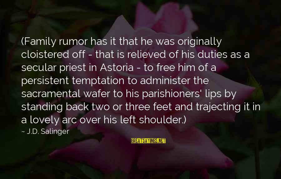 Funny Priest Sayings By J.D. Salinger: (Family rumor has it that he was originally cloistered off - that is relieved of