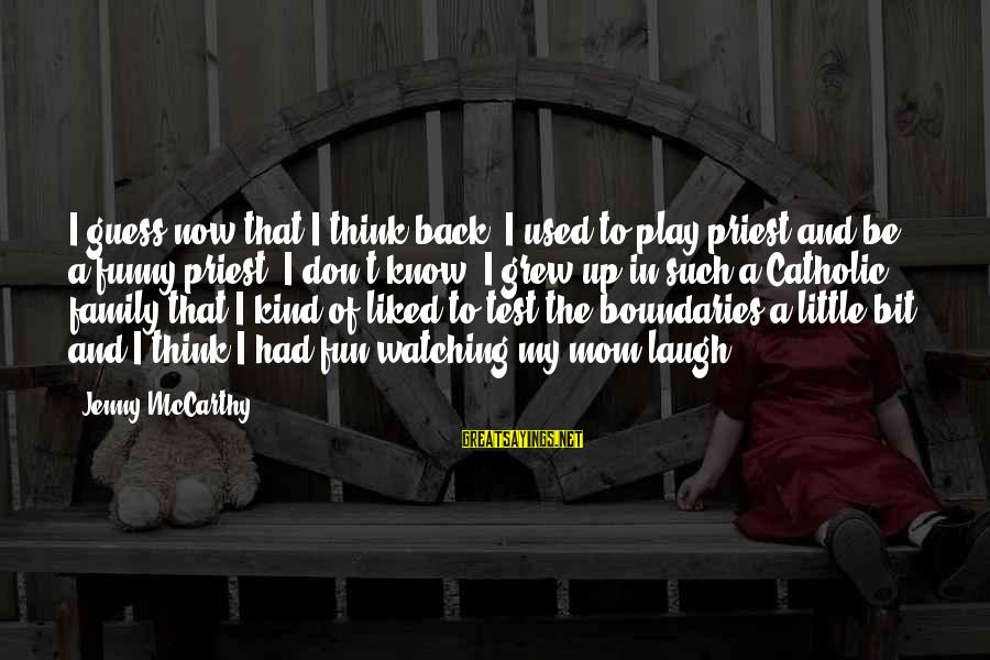 Funny Priest Sayings By Jenny McCarthy: I guess now that I think back, I used to play priest and be a