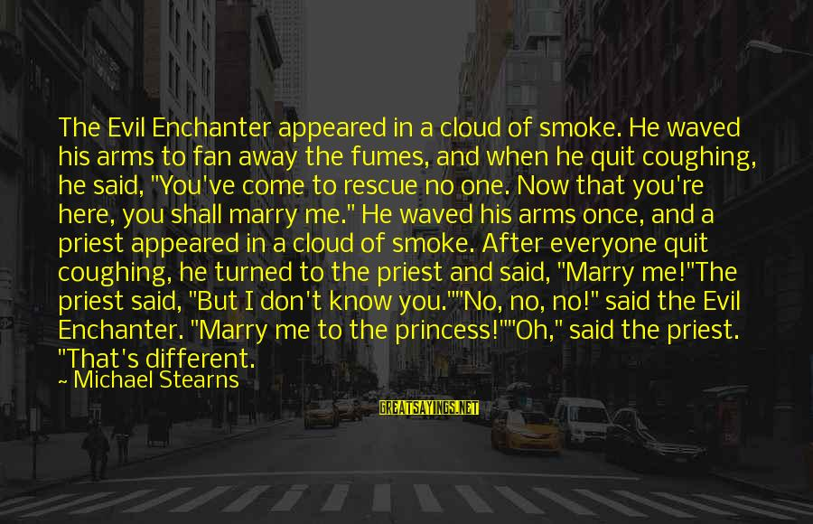 Funny Priest Sayings By Michael Stearns: The Evil Enchanter appeared in a cloud of smoke. He waved his arms to fan