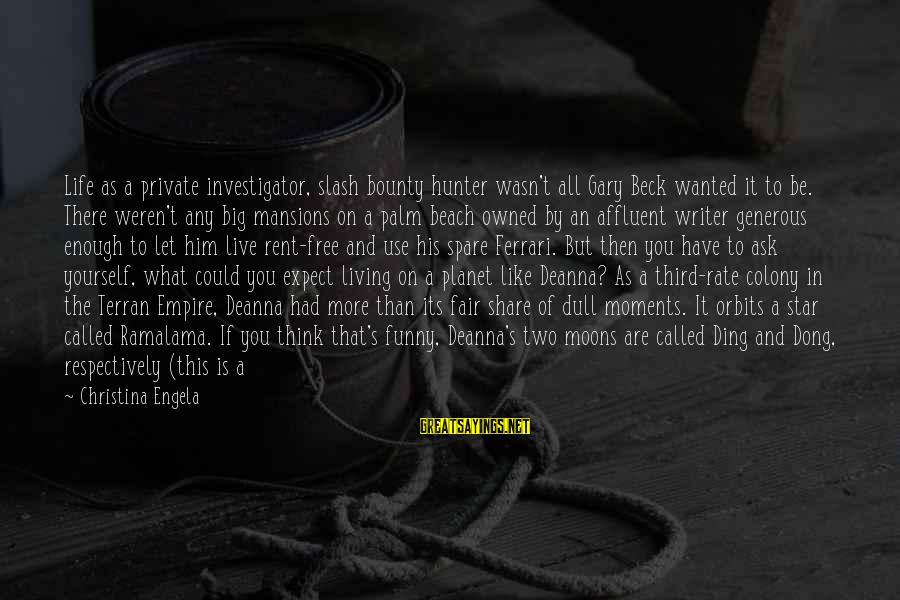 Funny Private Investigator Sayings By Christina Engela: Life as a private investigator, slash bounty hunter wasn't all Gary Beck wanted it to