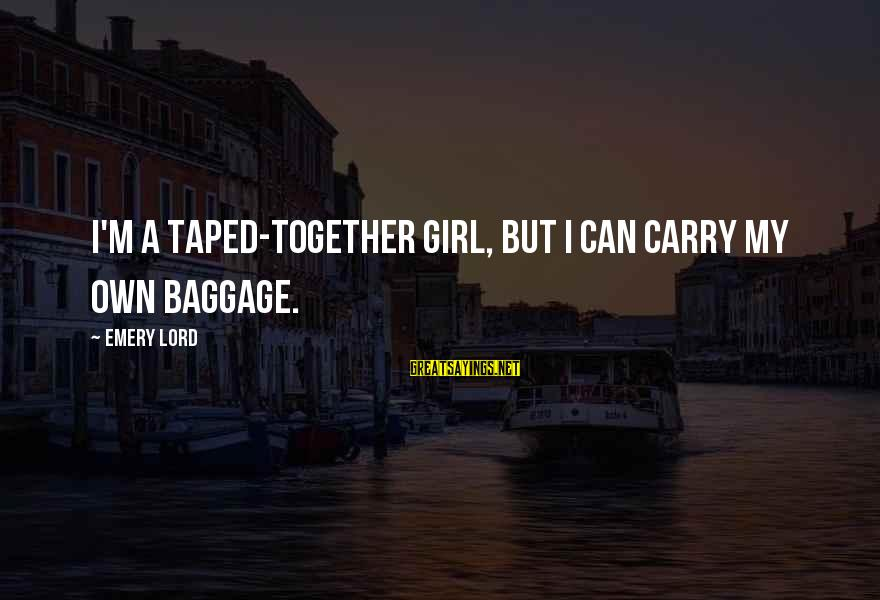 Funny Pub Sayings By Emery Lord: I'm a taped-together girl, but I can carry my own baggage.