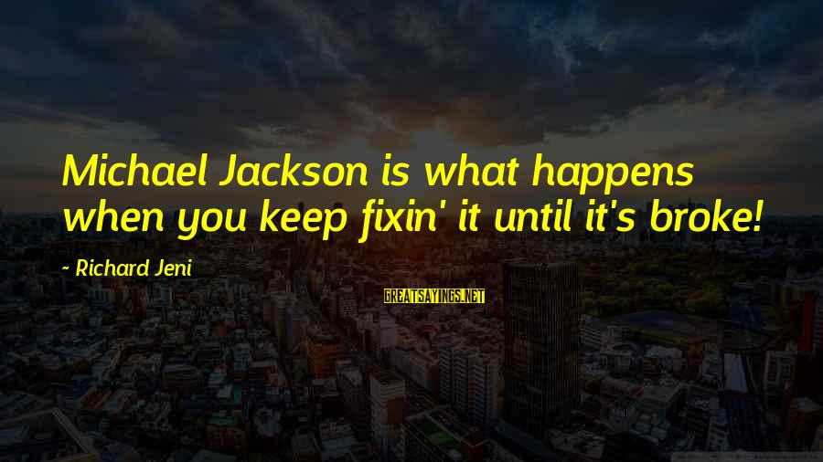 Funny Puppy Bowl Sayings By Richard Jeni: Michael Jackson is what happens when you keep fixin' it until it's broke!