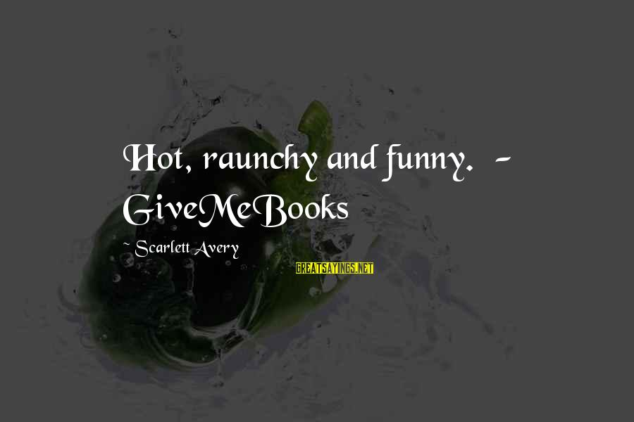 Funny Raunchy Sayings By Scarlett Avery: Hot, raunchy and funny. - GiveMeBooks