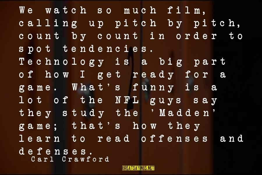 Funny Say What Sayings By Carl Crawford: We watch so much film, calling up pitch by pitch, count by count in order