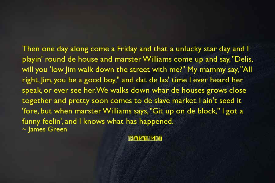 Funny Say What Sayings By James Green: Then one day along come a Friday and that a unlucky star day and I