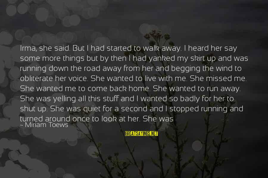 Funny Say What Sayings By Miriam Toews: Irma, she said. But I had started to walk away. I heard her say some