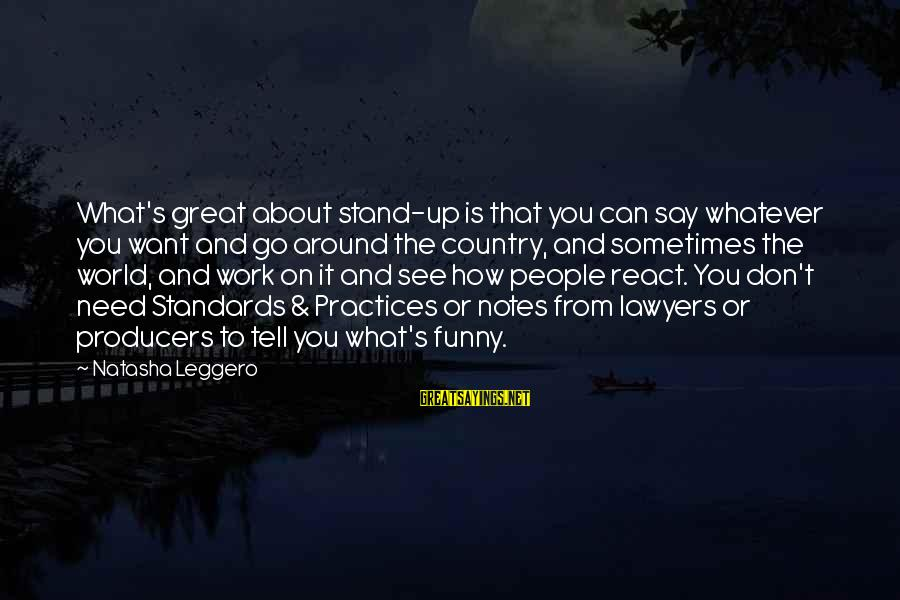 Funny Say What Sayings By Natasha Leggero: What's great about stand-up is that you can say whatever you want and go around