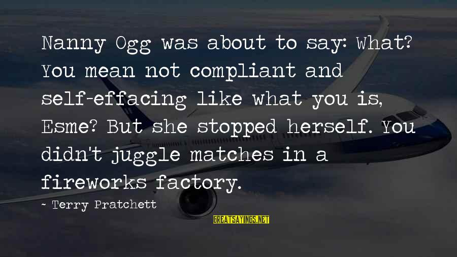 Funny Say What Sayings By Terry Pratchett: Nanny Ogg was about to say: What? You mean not compliant and self-effacing like what