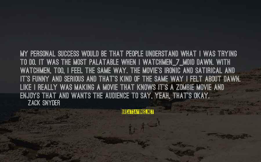 Funny Say What Sayings By Zack Snyder: My personal success would be that people understand what I was trying to do. It