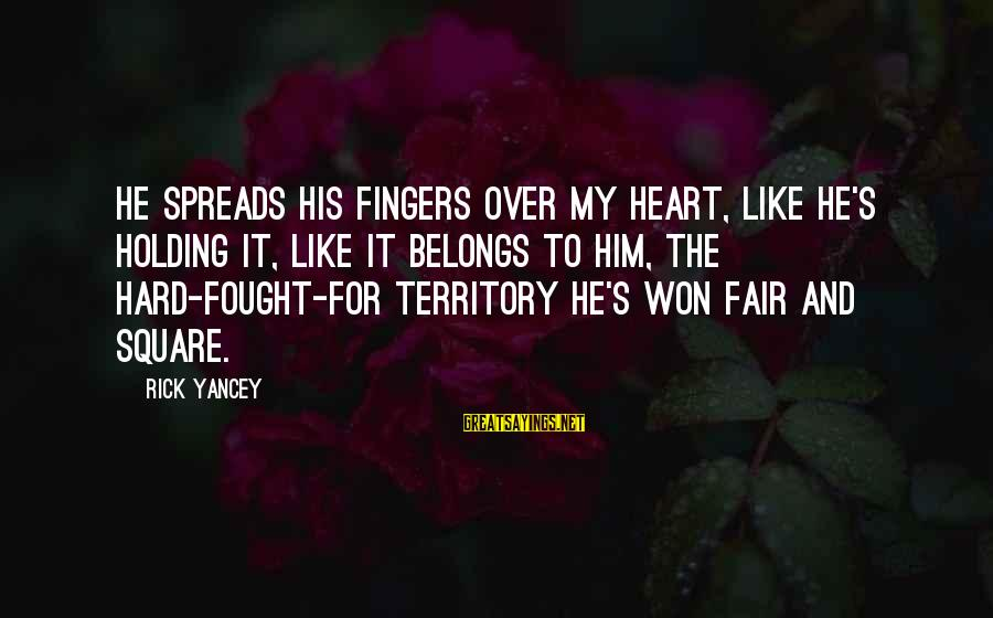 Funny Self Centred Sayings By Rick Yancey: He spreads his fingers over my heart, like he's holding it, like it belongs to
