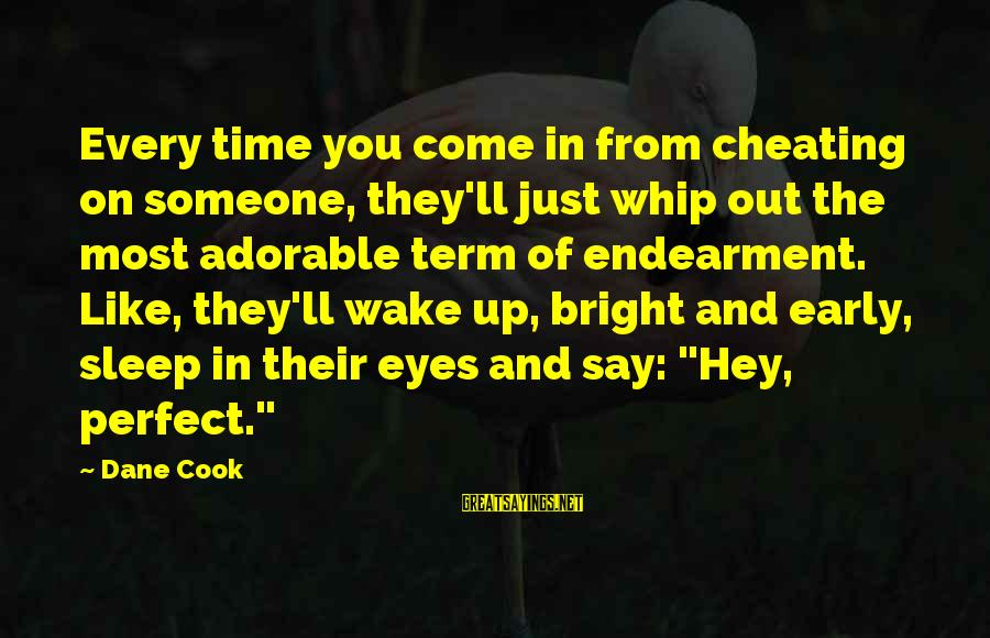Funny Sleep Time Sayings By Dane Cook: Every time you come in from cheating on someone, they'll just whip out the most
