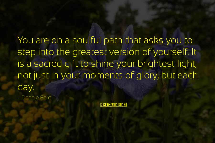 Funny Sleep Time Sayings By Debbie Ford: You are on a soulful path that asks you to step into the greatest version
