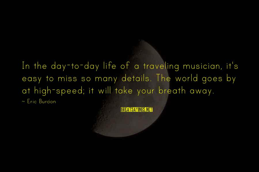 Funny Sleep Time Sayings By Eric Burdon: In the day-to-day life of a traveling musician, it's easy to miss so many details.