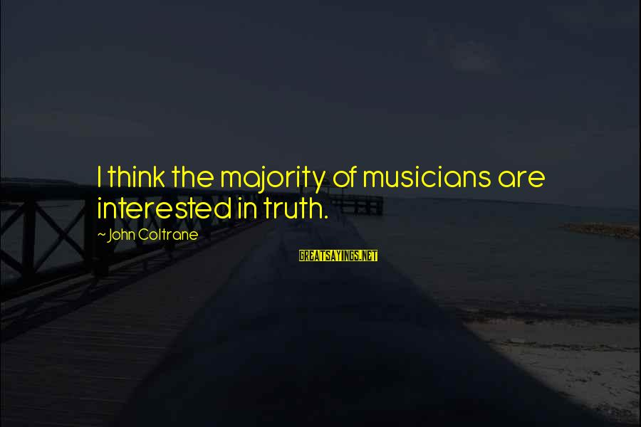 Funny Sleep Time Sayings By John Coltrane: I think the majority of musicians are interested in truth.