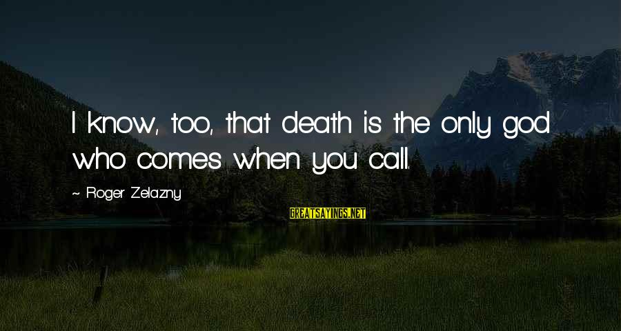 Funny Sleep Time Sayings By Roger Zelazny: I know, too, that death is the only god who comes when you call.