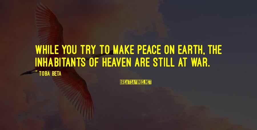 Funny Sleep Time Sayings By Toba Beta: While you try to make peace on earth, the inhabitants of heaven are still at