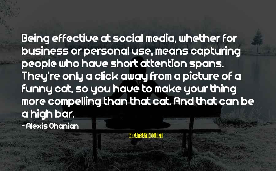 Funny Social Media Sayings By Alexis Ohanian: Being effective at social media, whether for business or personal use, means capturing people who