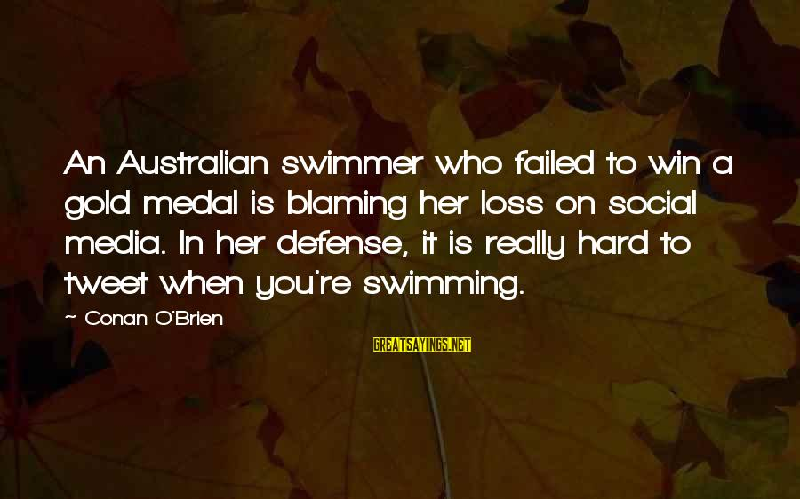 Funny Social Media Sayings By Conan O'Brien: An Australian swimmer who failed to win a gold medal is blaming her loss on