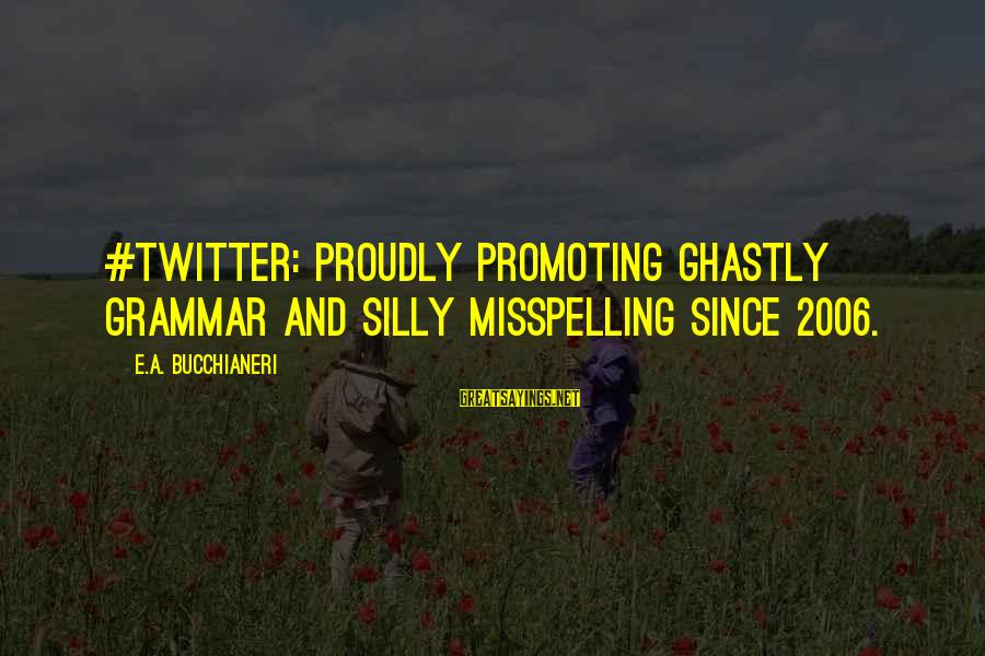 Funny Social Media Sayings By E.A. Bucchianeri: #Twitter: proudly promoting ghastly grammar and silly misspelling since 2006.