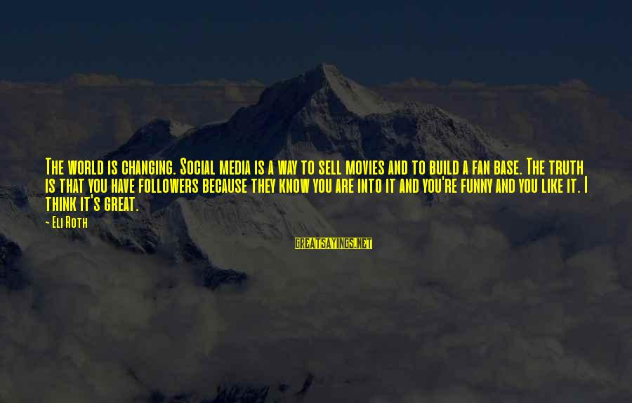 Funny Social Media Sayings By Eli Roth: The world is changing. Social media is a way to sell movies and to build