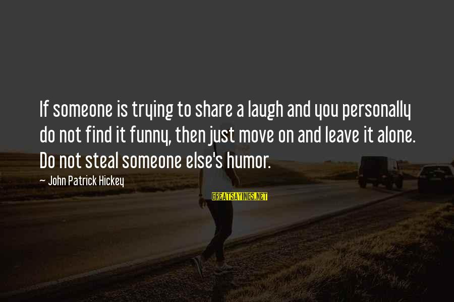Funny Social Media Sayings By John Patrick Hickey: If someone is trying to share a laugh and you personally do not find it