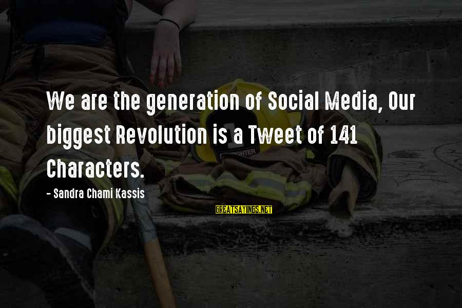 Funny Social Media Sayings By Sandra Chami Kassis: We are the generation of Social Media, Our biggest Revolution is a Tweet of 141