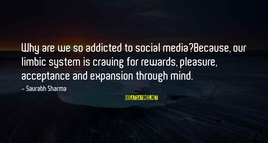 Funny Social Media Sayings By Saurabh Sharma: Why are we so addicted to social media?Because, our limbic system is craving for rewards,