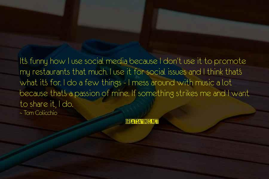 Funny Social Media Sayings By Tom Colicchio: It's funny how I use social media because I don't use it to promote my