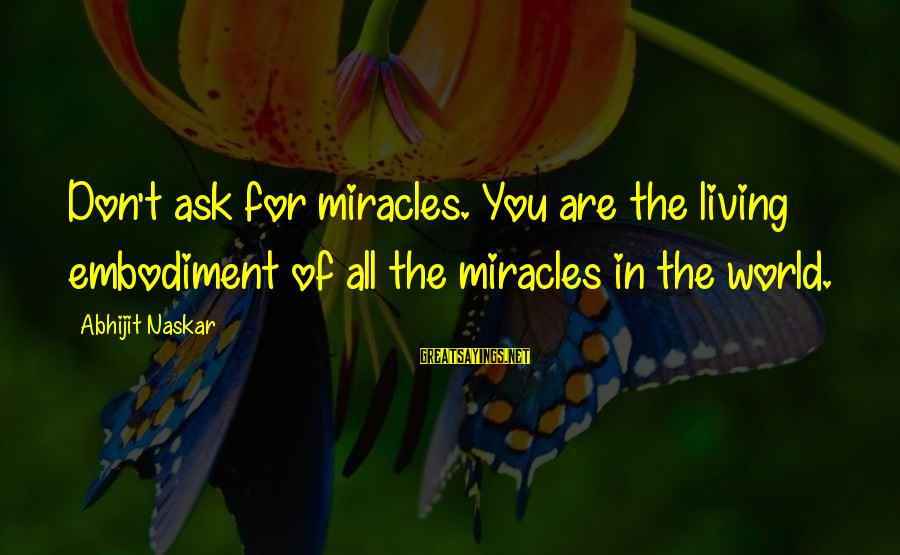 Funny Stanley Cup Sayings By Abhijit Naskar: Don't ask for miracles. You are the living embodiment of all the miracles in the