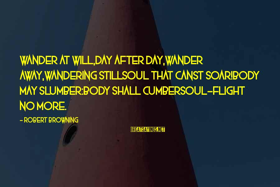 Funny Stanley Cup Sayings By Robert Browning: Wander at will,Day after day,Wander away,Wandering stillSoul that canst soar!Body may slumber:Body shall cumberSoul-flight no