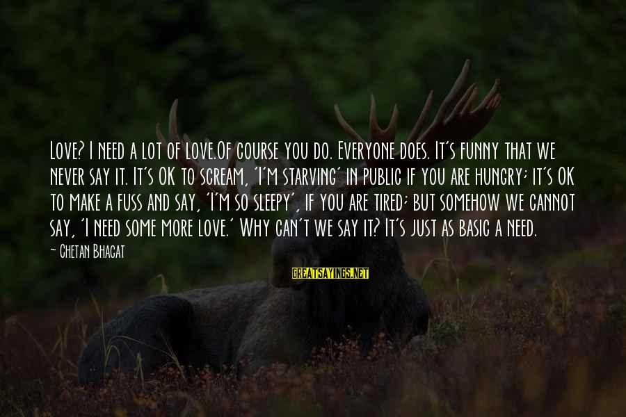 Funny Starving Sayings By Chetan Bhagat: Love? I need a lot of love.Of course you do. Everyone does. It's funny that