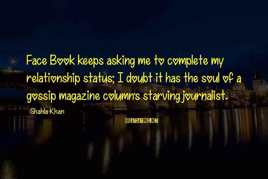 Funny Starving Sayings By Shahla Khan: Face Book keeps asking me to complete my relationship status; I doubt it has the
