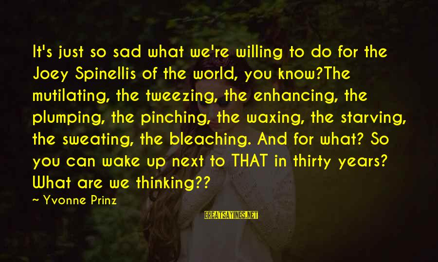 Funny Starving Sayings By Yvonne Prinz: It's just so sad what we're willing to do for the Joey Spinellis of the