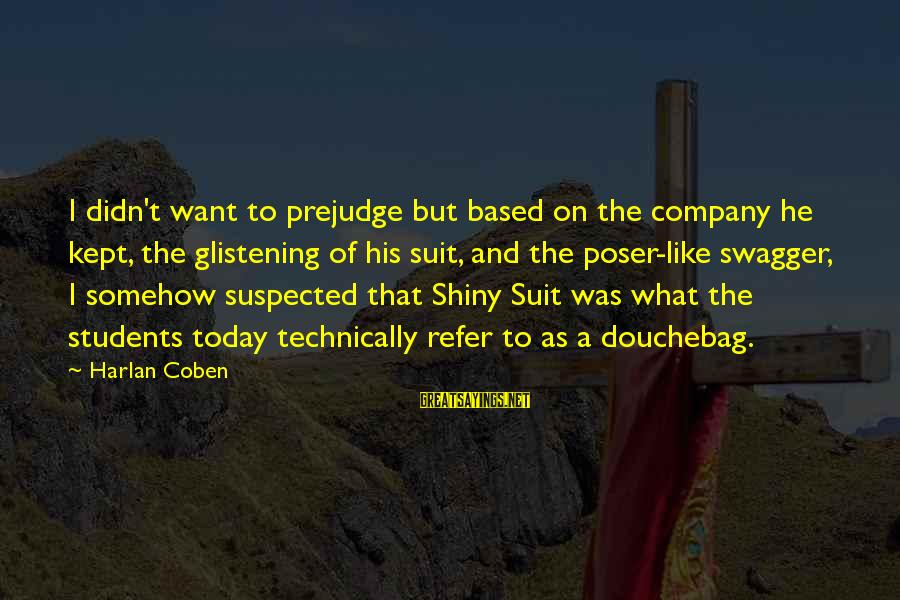 Funny Students Sayings By Harlan Coben: I didn't want to prejudge but based on the company he kept, the glistening of