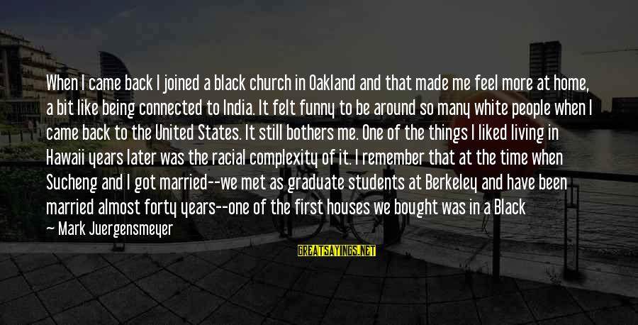 Funny Students Sayings By Mark Juergensmeyer: When I came back I joined a black church in Oakland and that made me