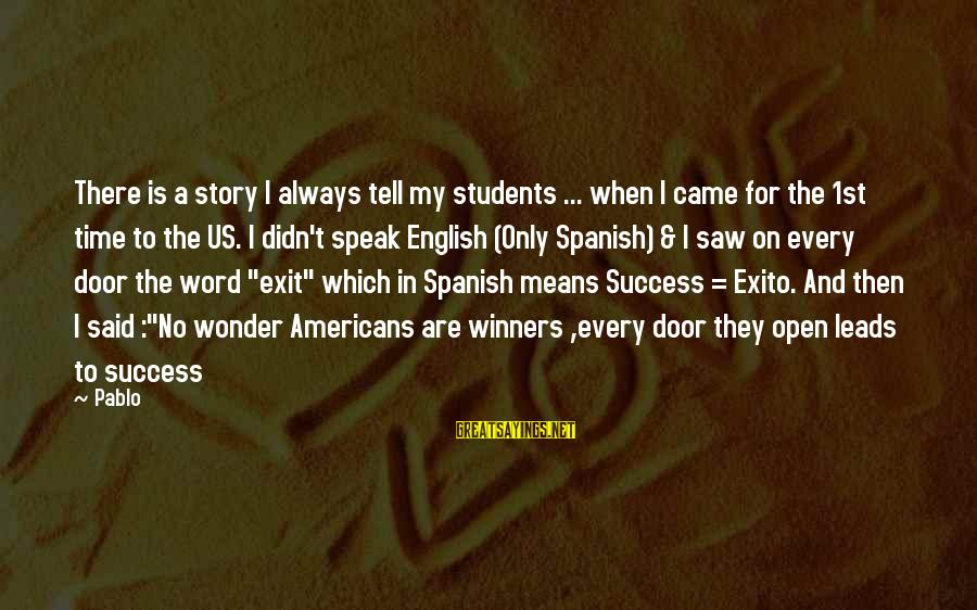 Funny Students Sayings By Pablo: There is a story I always tell my students ... when I came for the