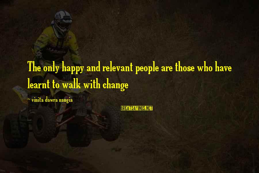 Funny Students Sayings By Vinita Dawra Nangia: The only happy and relevant people are those who have learnt to walk with change