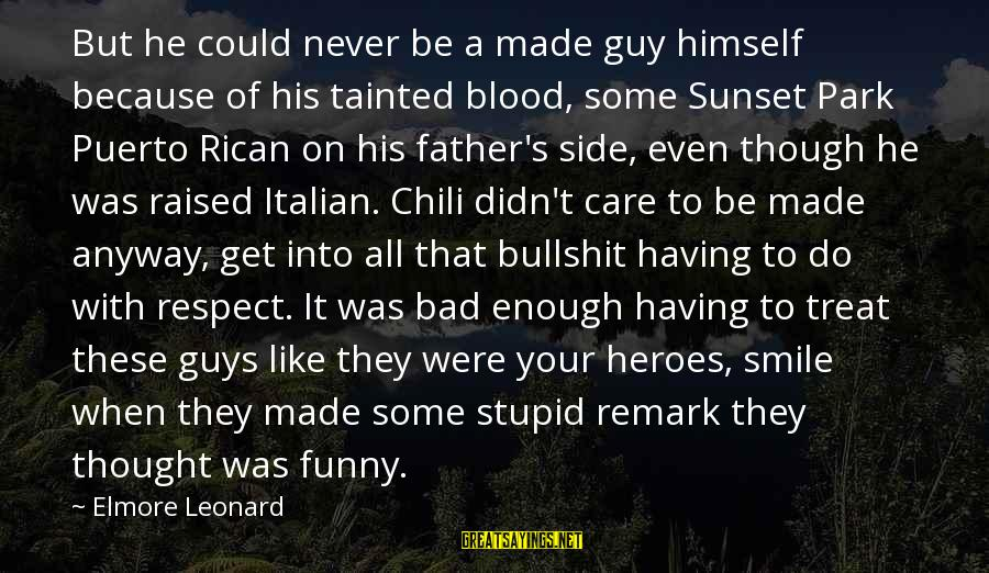 Funny Sunset Sayings By Elmore Leonard: But he could never be a made guy himself because of his tainted blood, some