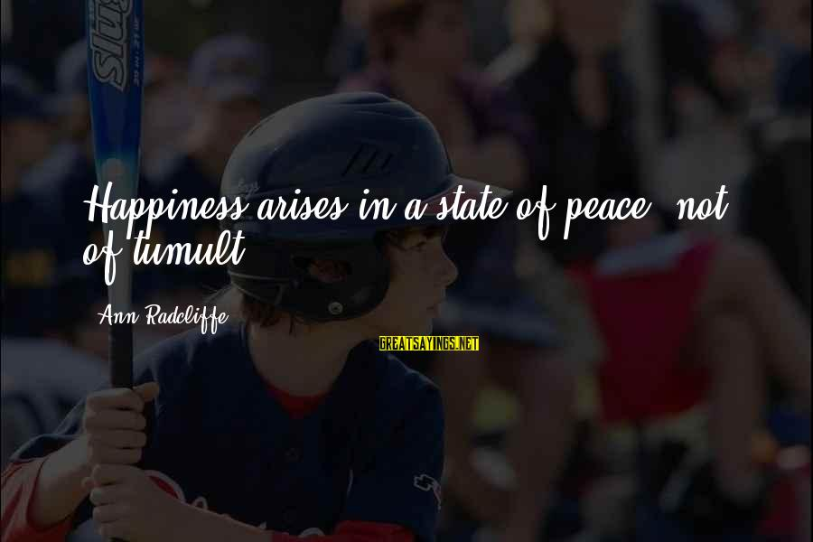 Funny Teaching Sayings By Ann Radcliffe: Happiness arises in a state of peace, not of tumult.