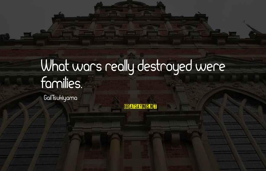 Funny Teaching Sayings By Gail Tsukiyama: What wars really destroyed were families.
