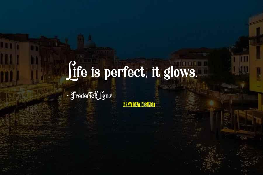Funny Teenager Sayings By Frederick Lenz: Life is perfect, it glows.
