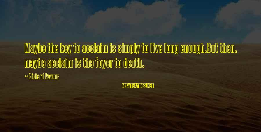 Funny Think Outside The Box Sayings By Richard Powers: Maybe the key to acclaim is simply to live long enough.But then, maybe acclaim is