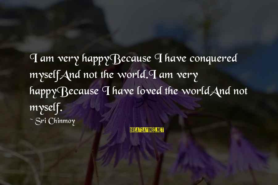 Funny Think Outside The Box Sayings By Sri Chinmoy: I am very happyBecause I have conquered myselfAnd not the world.I am very happyBecause I
