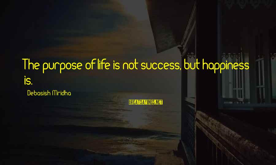 Funny Tourette Syndrome Sayings By Debasish Mridha: The purpose of life is not success, but happiness is.