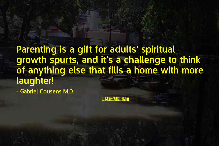 Funny Tourette Syndrome Sayings By Gabriel Cousens M.D.: Parenting is a gift for adults' spiritual growth spurts, and it's a challenge to think